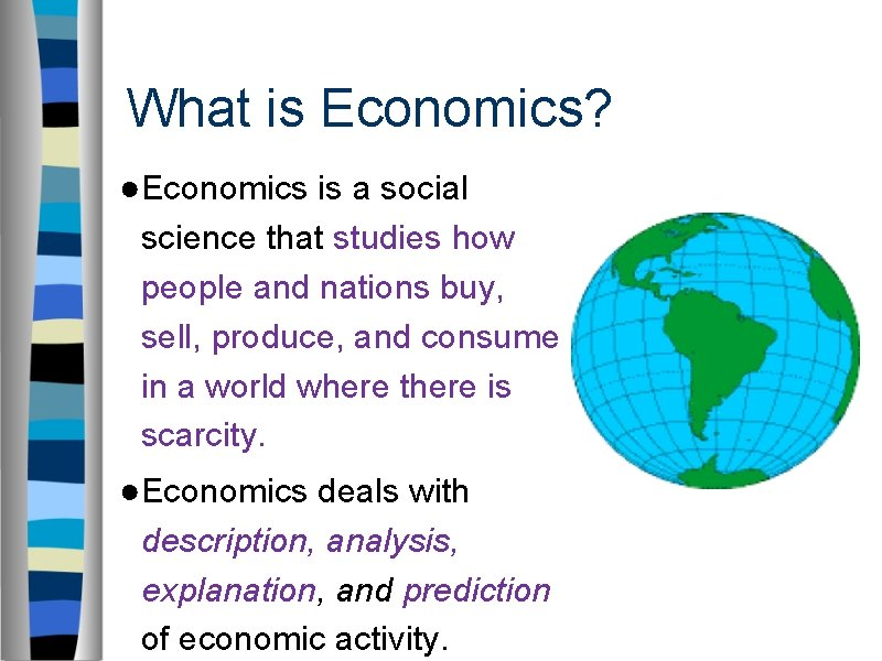 What is Economics? ●Economics is a social science that studies how people and nations