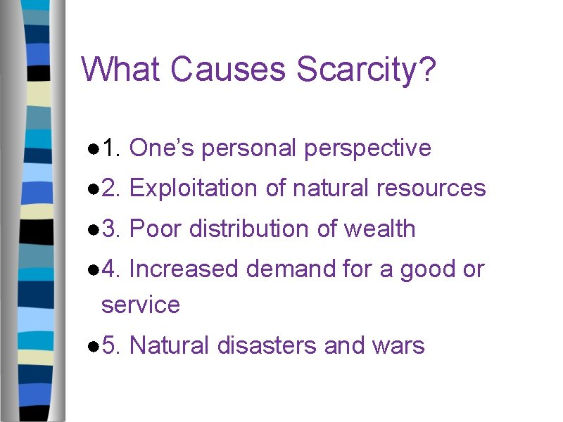 What Causes Scarcity? ● 1. One's personal perspective ● 2. Exploitation of natural resources