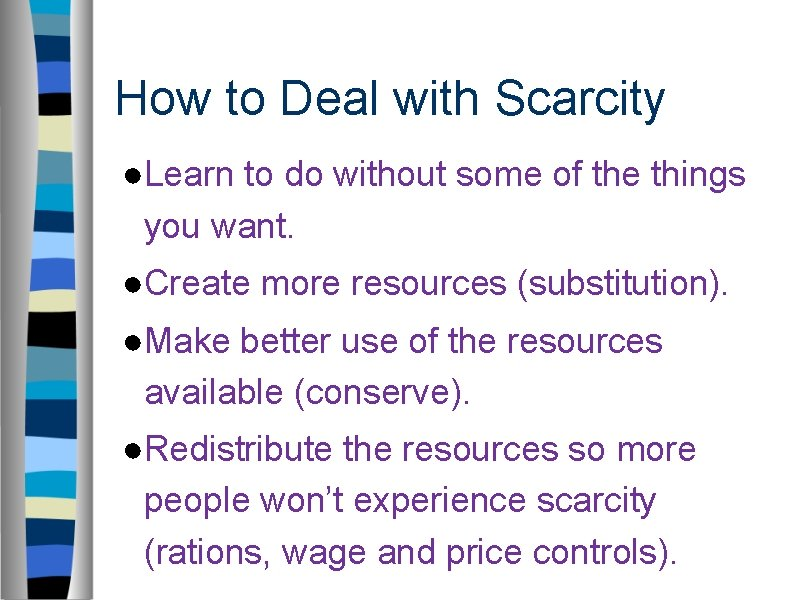 How to Deal with Scarcity ●Learn to do without some of the things you