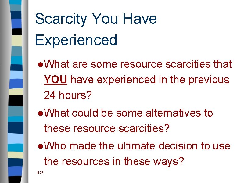 Scarcity You Have Experienced ●What are some resource scarcities that YOU have experienced in