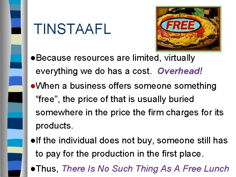 TINSTAAFL ●Because resources are limited, virtually everything we do has a cost. Overhead! ●When