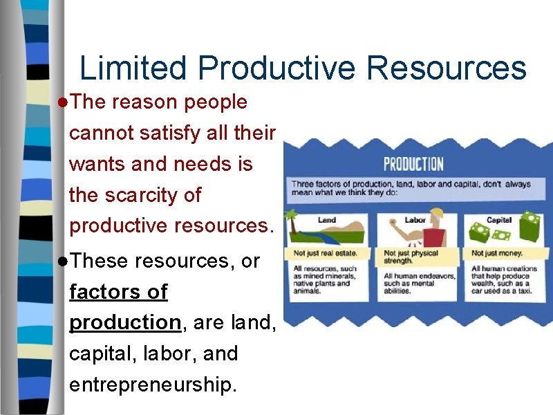 Limited Productive Resources ●The reason people cannot satisfy all their wants and needs is