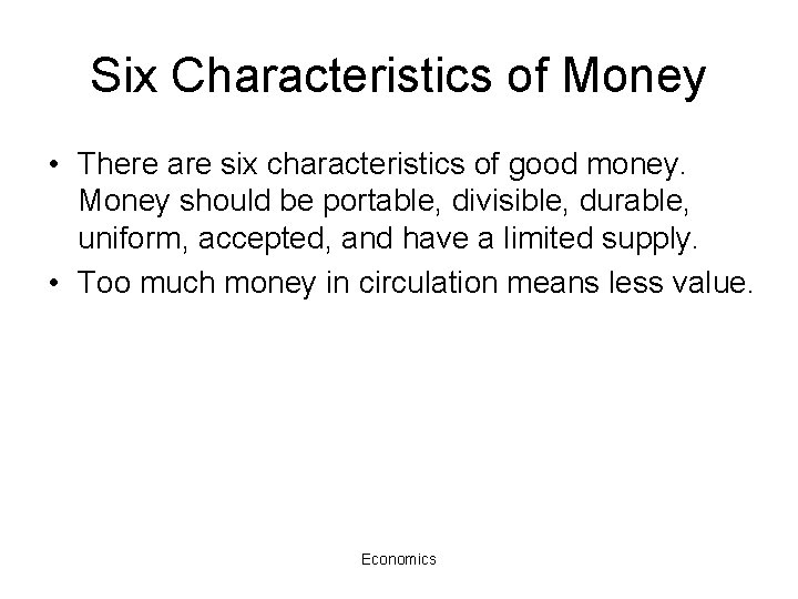 Six Characteristics of Money • There are six characteristics of good money. Money should