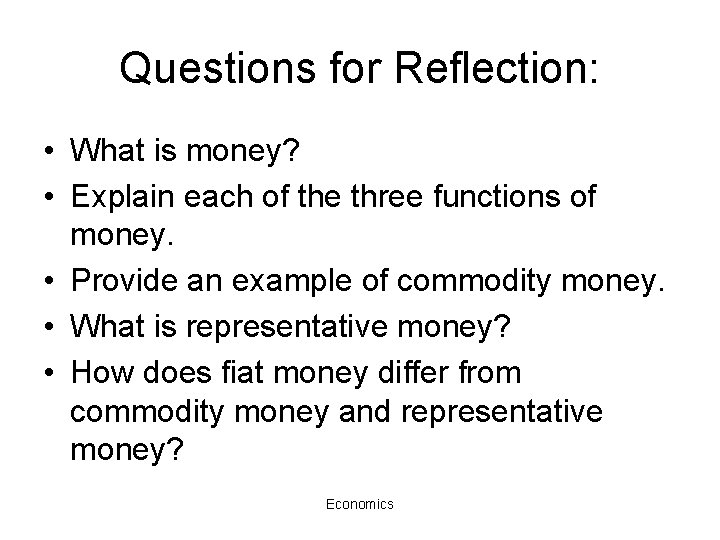 Questions for Reflection: • What is money? • Explain each of the three functions