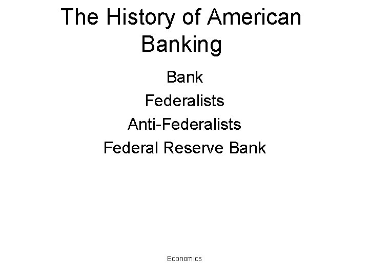 The History of American Banking Bank Federalists Anti-Federalists Federal Reserve Bank Economics