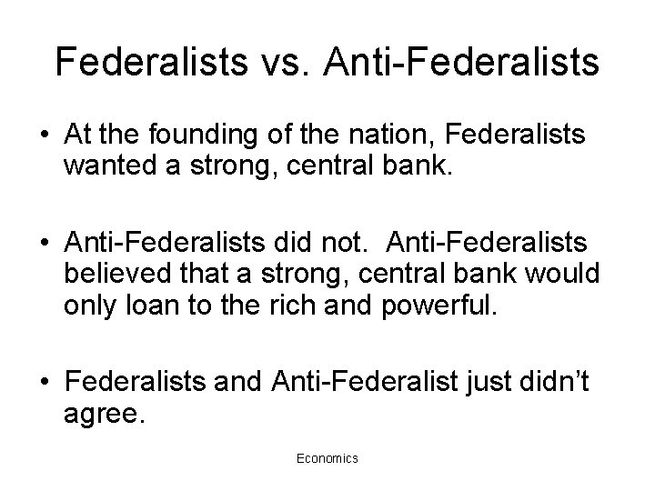 Federalists vs. Anti-Federalists • At the founding of the nation, Federalists wanted a strong,