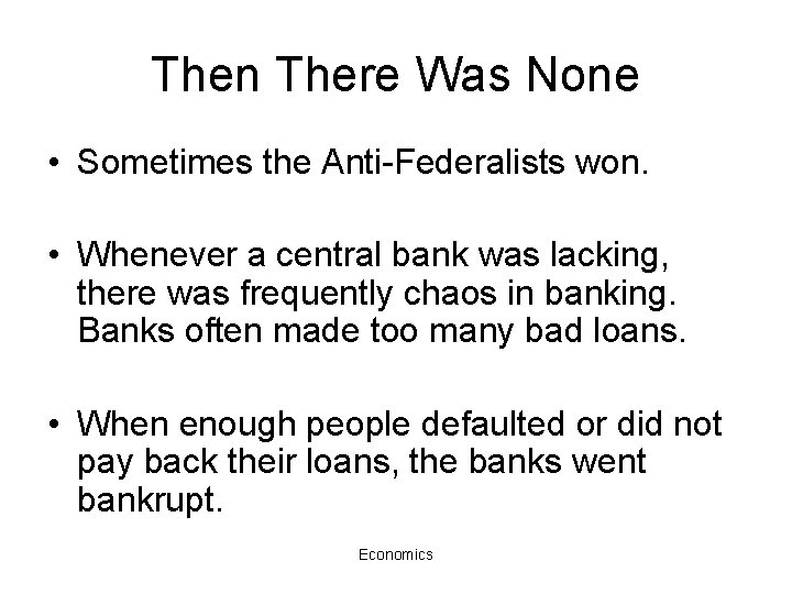 Then There Was None • Sometimes the Anti-Federalists won. • Whenever a central bank