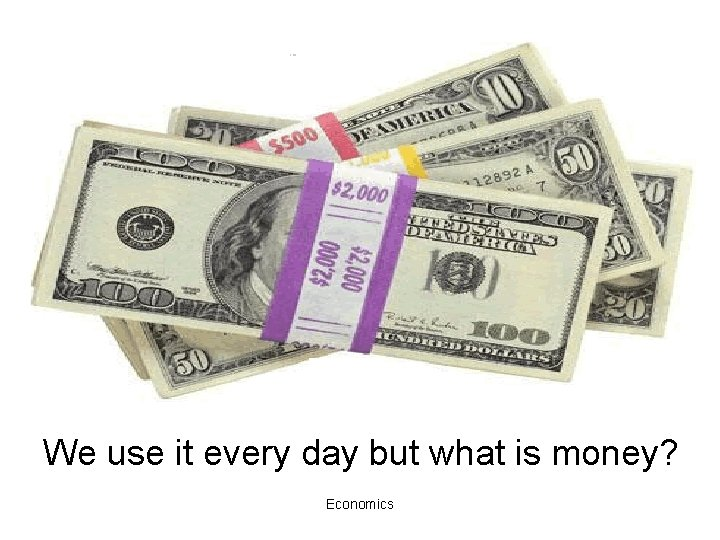 We use it every day but what is money? Economics