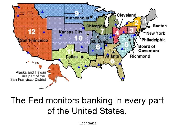 The Fed monitors banking in every part of the United States. Economics