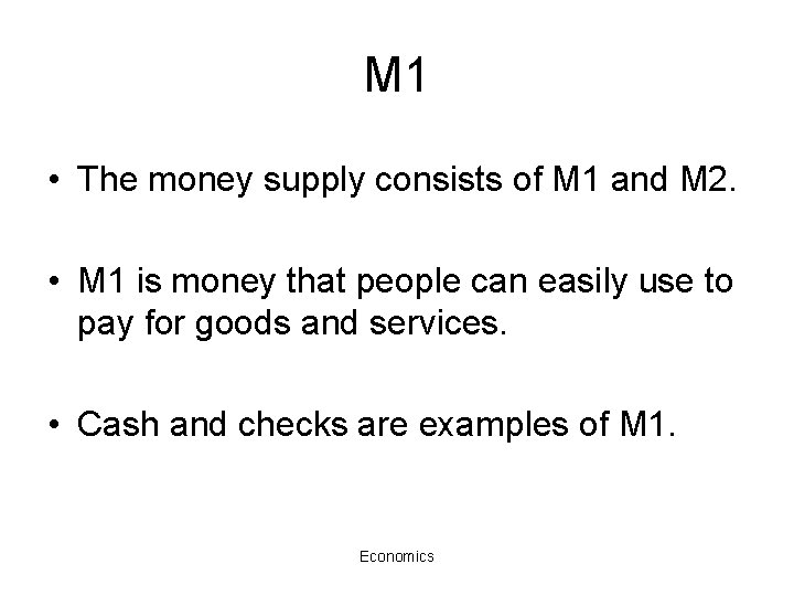 M 1 • The money supply consists of M 1 and M 2. •