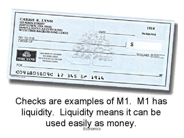 Checks are examples of M 1 has liquidity. Liquidity means it can be used
