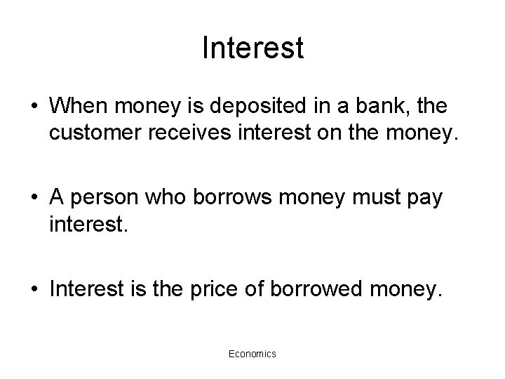 Interest • When money is deposited in a bank, the customer receives interest on