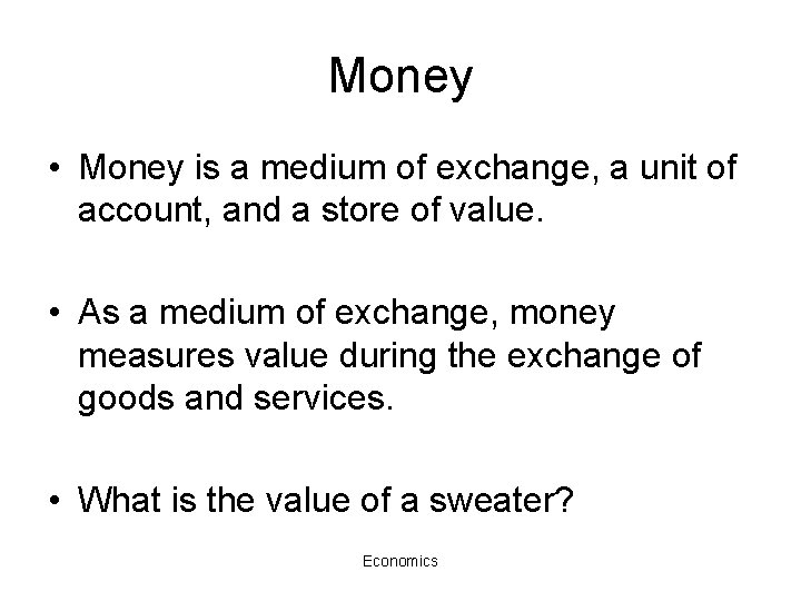 Money • Money is a medium of exchange, a unit of account, and a