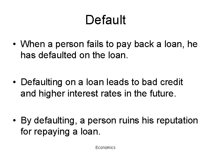Default • When a person fails to pay back a loan, he has defaulted