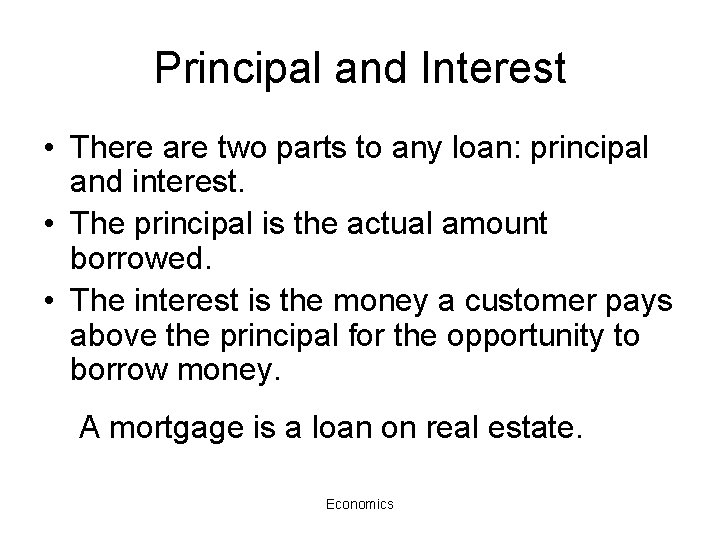 Principal and Interest • There are two parts to any loan: principal and interest.