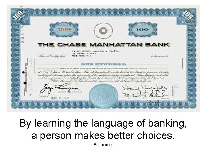 By learning the language of banking, a person makes better choices. Economics