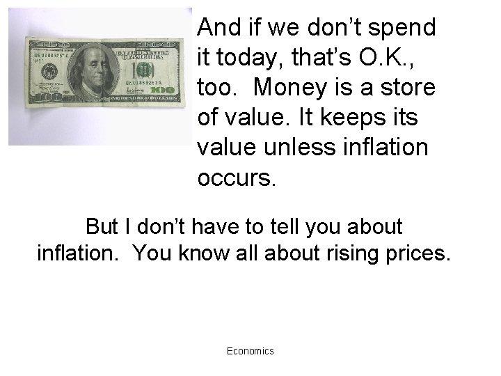 And if we don't spend it today, that's O. K. , too. Money is