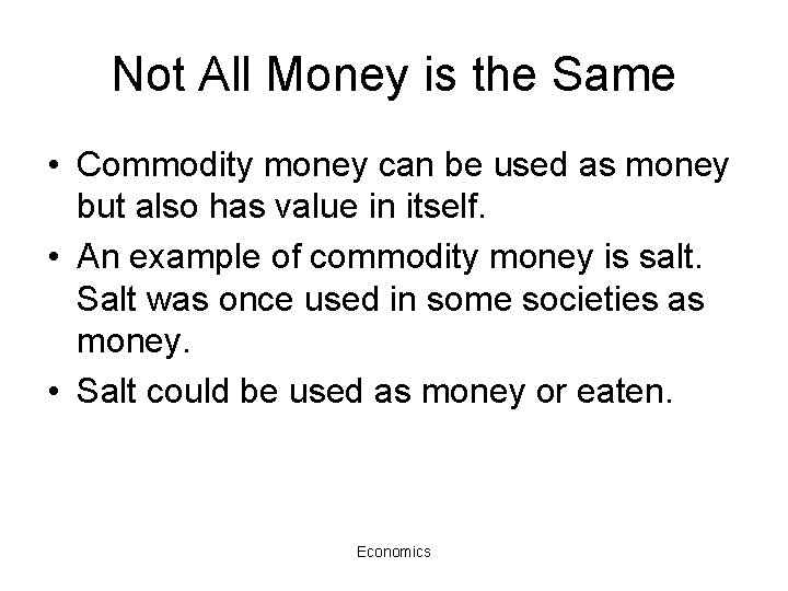 Not All Money is the Same • Commodity money can be used as money
