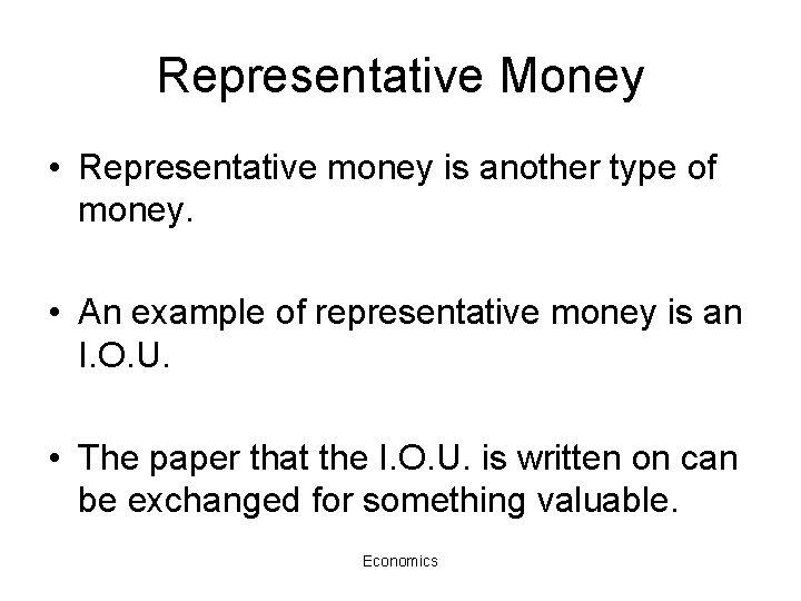 Representative Money • Representative money is another type of money. • An example of