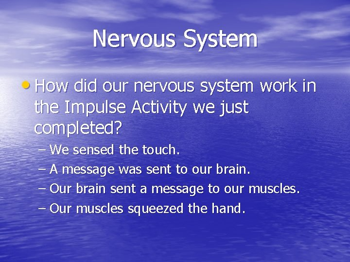 Nervous System • How did our nervous system work in the Impulse Activity we