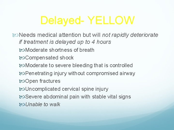 Delayed- YELLOW Needs medical attention but will not rapidly deteriorate if treatment is delayed