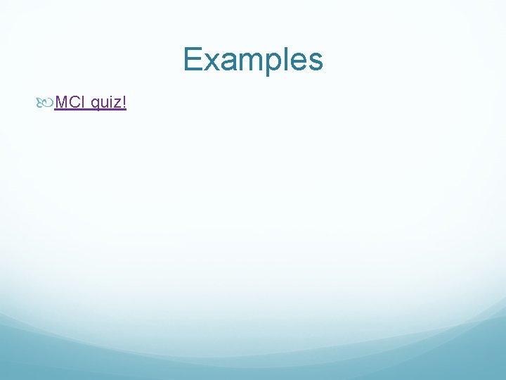 Examples MCI quiz!