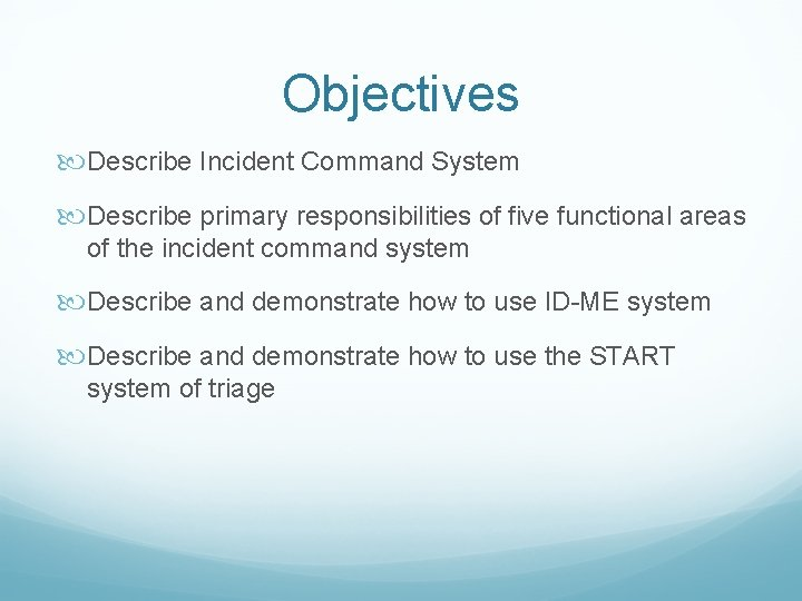 Objectives Describe Incident Command System Describe primary responsibilities of five functional areas of the