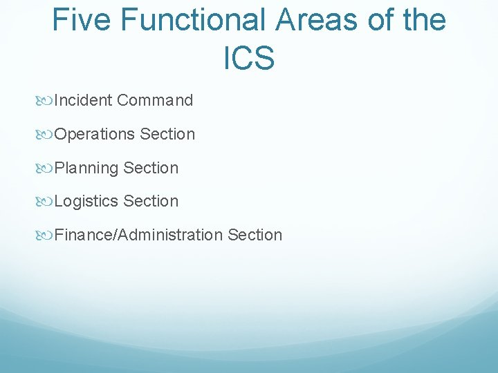 Five Functional Areas of the ICS Incident Command Operations Section Planning Section Logistics Section