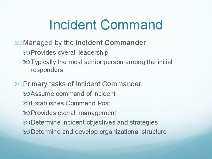 Incident Command Managed by the Incident Commander Provides overall leadership Typically the most senior