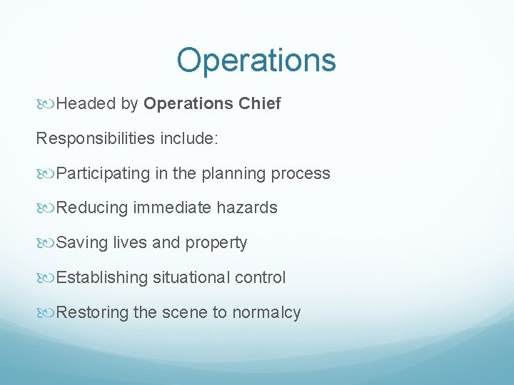 Operations Headed by Operations Chief Responsibilities include: Participating in the planning process Reducing immediate