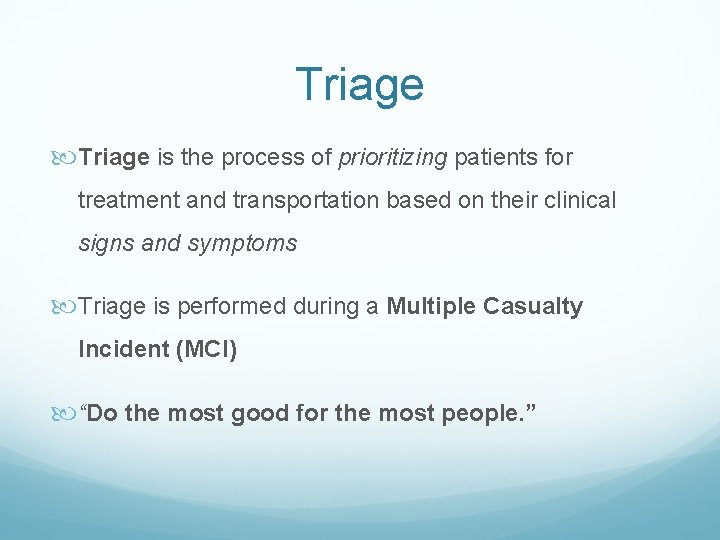 Triage is the process of prioritizing patients for treatment and transportation based on their