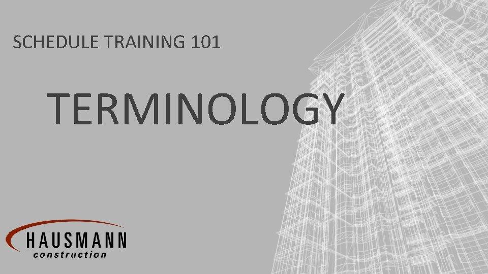 SCHEDULE TRAINING 101 TERMINOLOGY