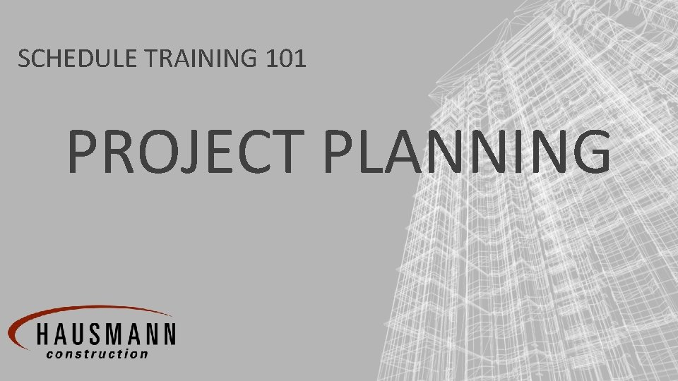SCHEDULE TRAINING 101 PROJECT PLANNING