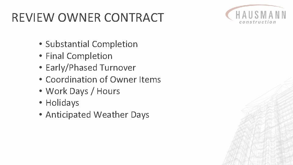 REVIEW OWNER CONTRACT • • Substantial Completion Final Completion Early/Phased Turnover Coordination of Owner