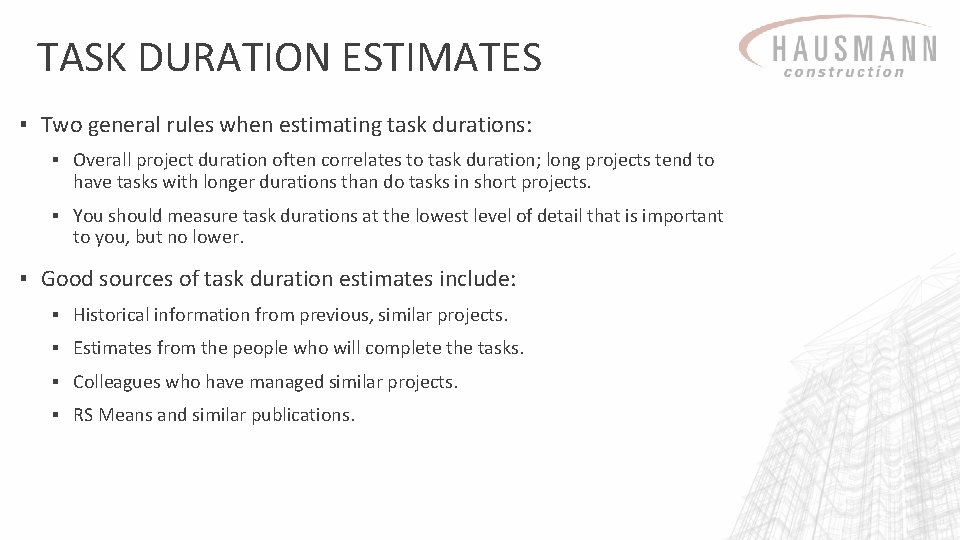 TASK DURATION ESTIMATES ▪ Two general rules when estimating task durations: ▪ Overall project