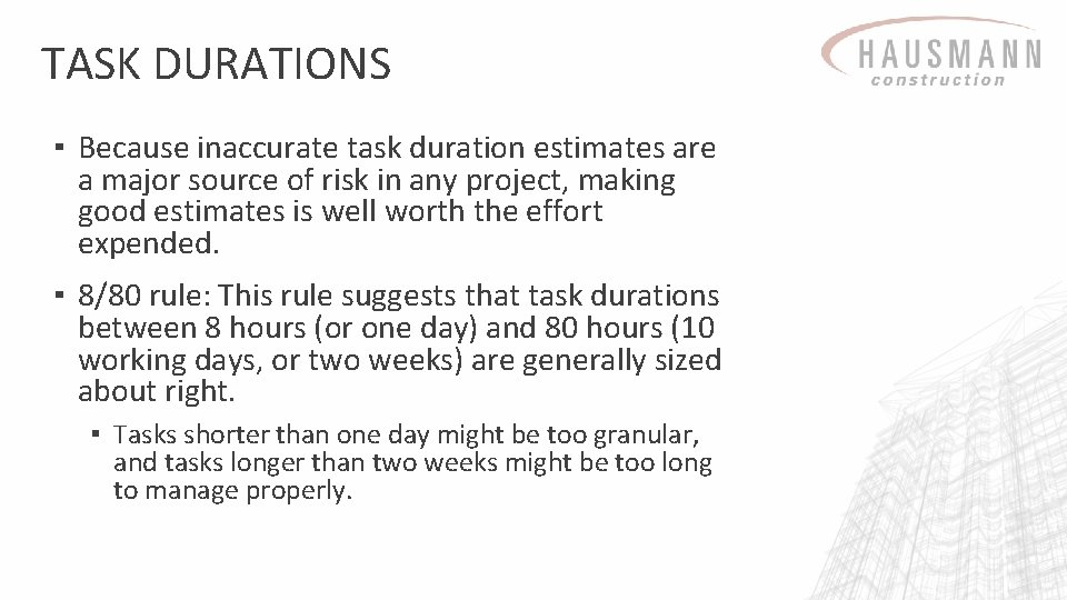 TASK DURATIONS ▪ Because inaccurate task duration estimates are a major source of risk