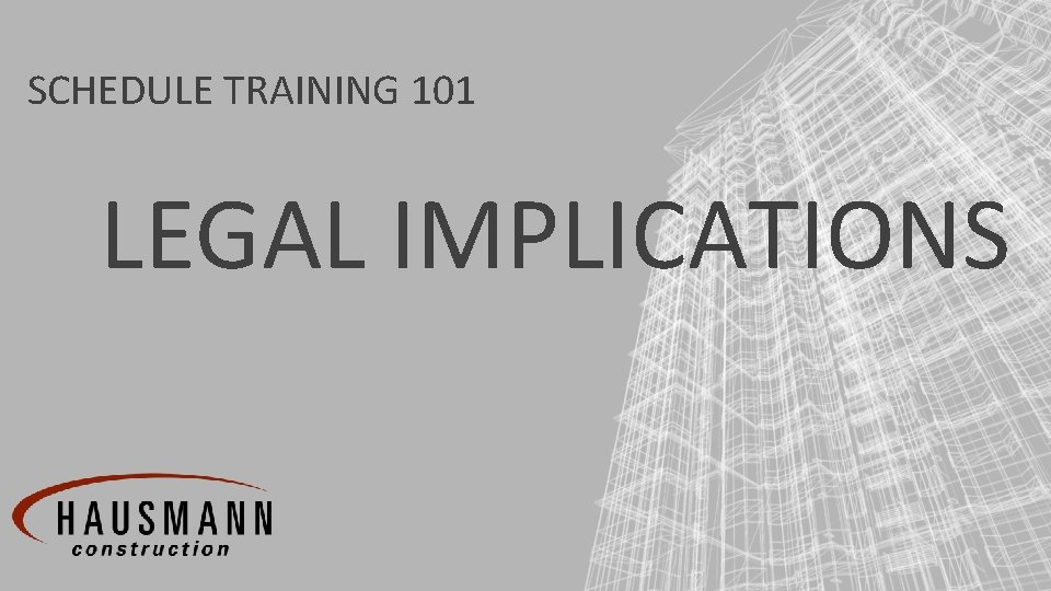 SCHEDULE TRAINING 101 LEGAL IMPLICATIONS