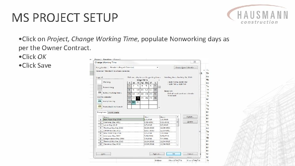 MS PROJECT SETUP • Click on Project, Change Working Time, populate Nonworking days as