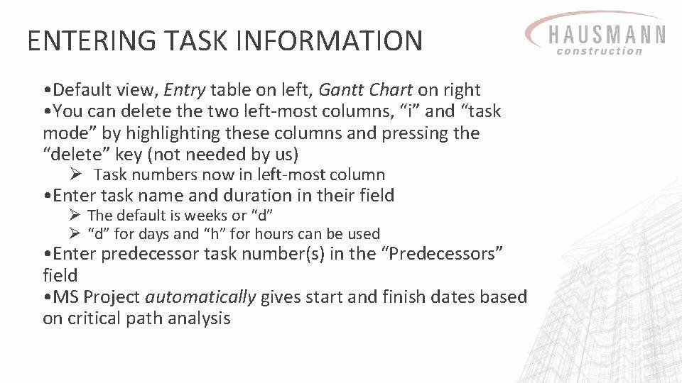 ENTERING TASK INFORMATION • Default view, Entry table on left, Gantt Chart on right