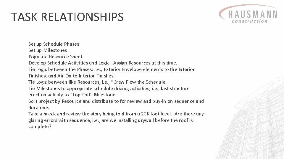TASK RELATIONSHIPS Set up Schedule Phases Set up Milestones Populate Resource Sheet Develop Schedule