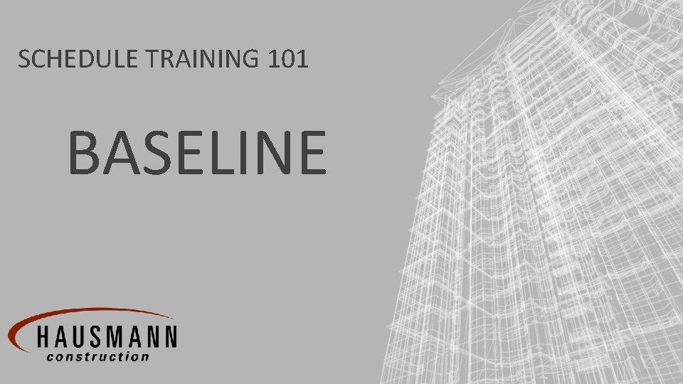 SCHEDULE TRAINING 101 BASELINE