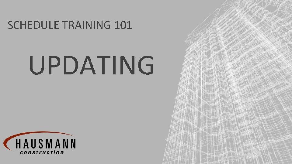 SCHEDULE TRAINING 101 UPDATING