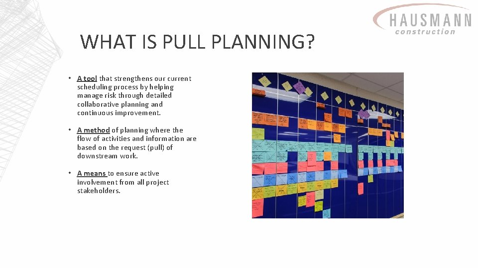 WHAT IS PULL PLANNING? • A tool that strengthens our current scheduling process by