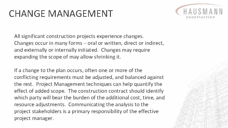 CHANGE MANAGEMENT All significant construction projects experience changes. Changes occur in many forms –