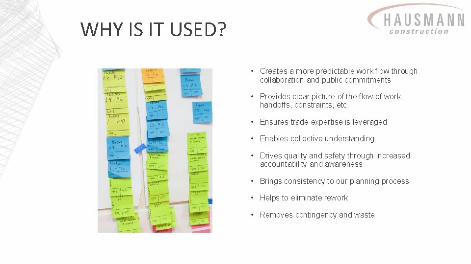 WHY IS IT USED? • Creates a more predictable work flow through collaboration and