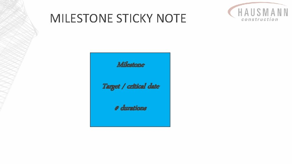 MILESTONE STICKY NOTE Milestone Target / critical date # durations