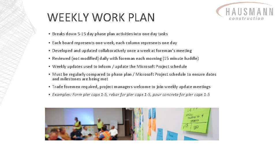 WEEKLY WORK PLAN ▪ Breaks down 5 -15 day phase plan activities into one