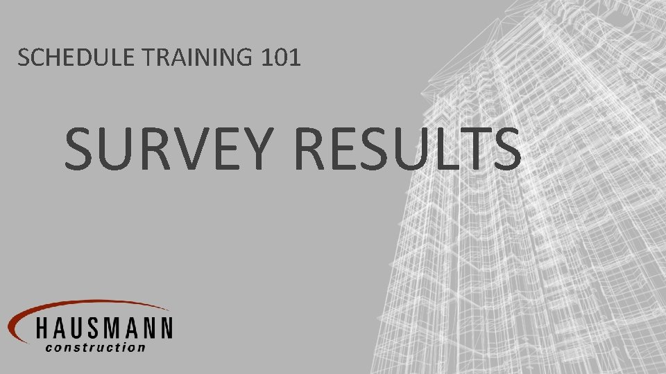 SCHEDULE TRAINING 101 SURVEY RESULTS