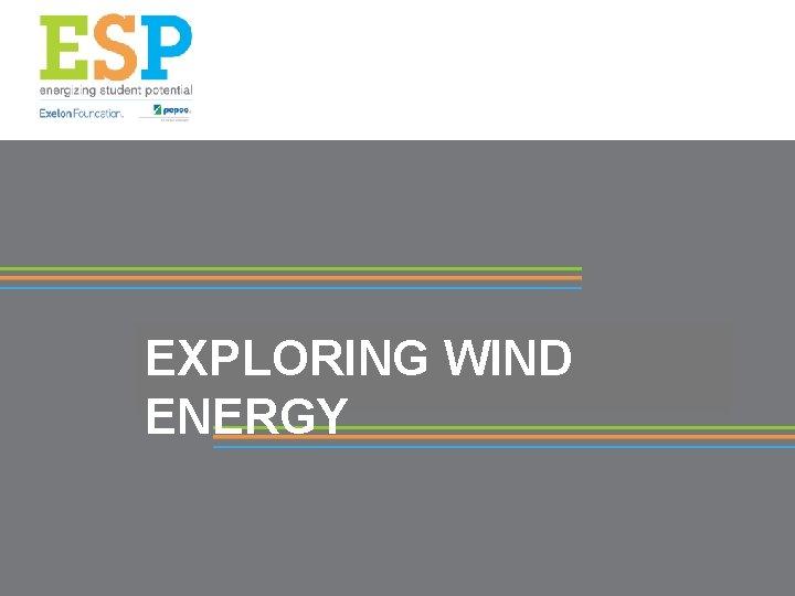 EXPLORING WIND ENERGY