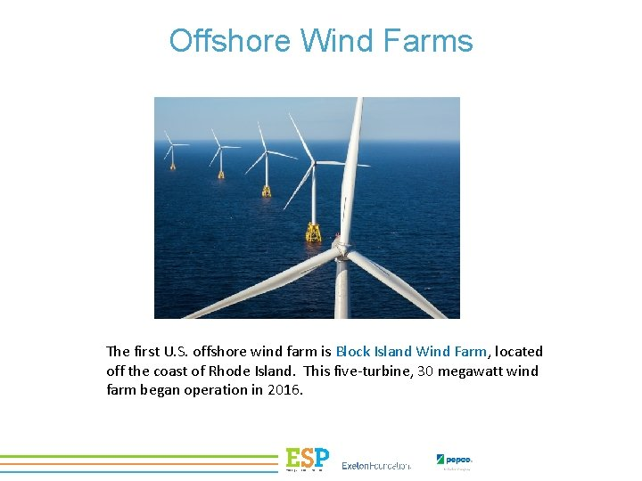 Offshore Wind Farms The first U. S. offshore wind farm is Block Island Wind